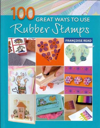 100 Great Ways to Use Rubber Stamps - Francoise Read